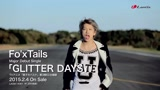 【PV】Fo'xTails-GLITTER DAYS